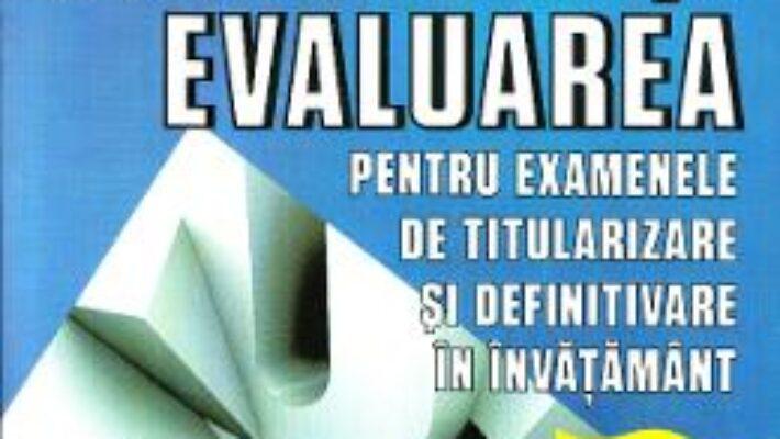 Cartea Ed.3 Metodica si evaluarea pentru examenele de titularizare si definitivare in invatamant (download, pret, reducere)