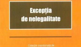 Cartea Exceptia de nelegalitate – Raluca Laura Dornean Paunescu (download, pret, reducere)