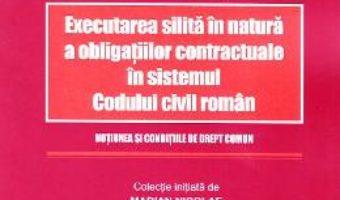 Cartea Executarea silita in natura a obligatiilor contractuale in sistemul Codului civil roman – Vladimir Diaconita (download, pret, reducere)