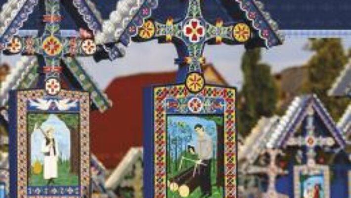 Cartea Crucile de la Sapanta. O colectie de epitafuri din veselul cimitir maramuresean – Roxana Mihalcea (download, pret, reducere)