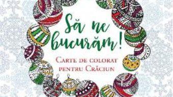 Cartea Sa ne bucuram! Carte de colorat pentru Craciun (download, pret, reducere)