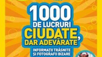 Cartea 1000 de lucruri ciudate, dar adevarate – National Geographic Kids (download, pret, reducere)