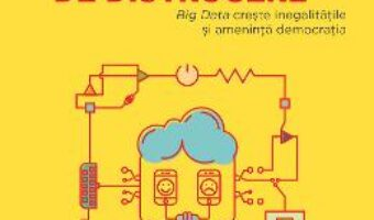 Cartea Arme matematice de distrugere – Cathy O'Neil (download, pret, reducere)