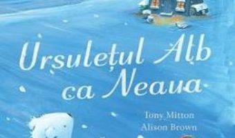 Cartea Ursuletul Alb ca Neaua – Tony Mitton, Alison Brown (download, pret, reducere)