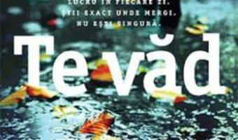 Cartea Te vad – Clare Mackintosh (download, pret, reducere)