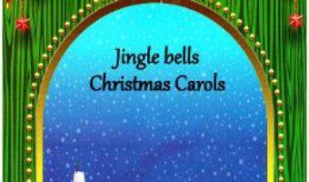 Cartea Jingle Bells. Christmas Carols (download, pret, reducere)