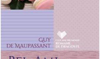 Cartea Bel-Ami – Guy de Maupassant (download, pret, reducere)