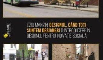 Cartea Designul, cand toti suntem designeri – Ezio Manzini (download, pret, reducere)