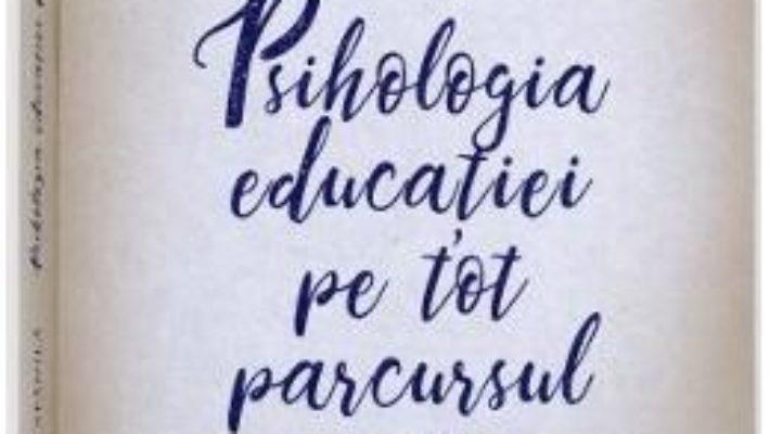 Cartea Psihologia educatiei pe tot parcursul vietii Ed.3 – Elena Anghel Stanila (download, pret, reducere)