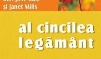 Cartea Al cincilea legamant – Don Miguel Ruiz, Don Jose Ruiz, Janet Mills (download, pret, reducere)