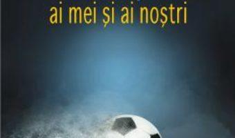 Cartea Fotbal plus ai mei si ai nostri – Radu Cosasu (download, pret, reducere)