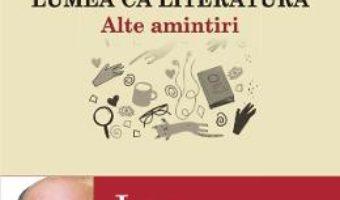 Cartea Lumea ca literatura. Alte amintiri – Ioan Grosan (download, pret, reducere)