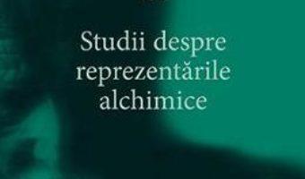 Cartea Opere complete 13: Studii despre reprezentarile alchimice – C.G. Jung (download, pret, reducere)