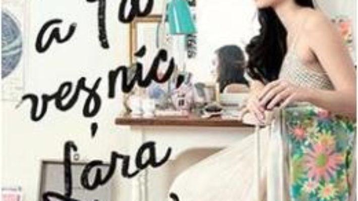 Cartea A ta vesnic, Lara Jean – Jenny Han (download, pret, reducere)