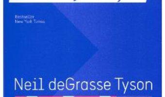 Cartea Astrofizica pentru cei grabiti – Neil deGrasse Tyson (download, pret, reducere)