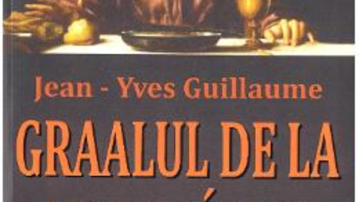 Cartea Graalul de la Montsegur – Jean-Yves Guillaume (download, pret, reducere)