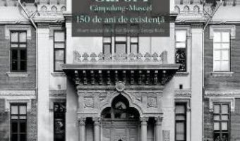 Cartea Colegiul National Pedagogic Carol I Campulung-Muscel. 150 de ani de existenta – Adrian Savoiu (download, pret, reducere)