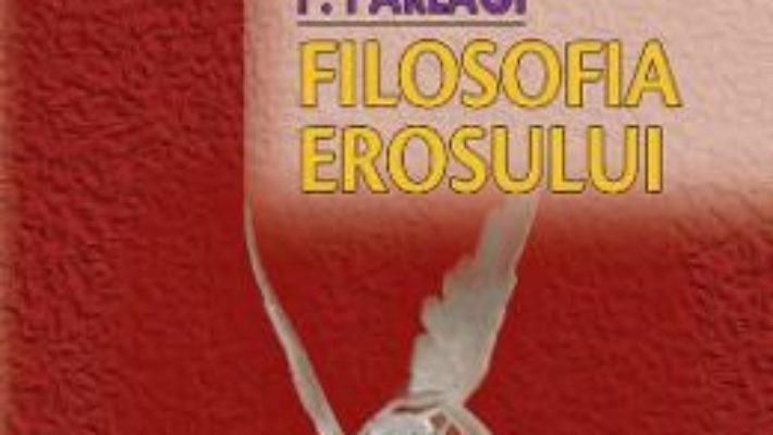 Cartea Filosofia erosului – Anton P. Parlagi (download, pret, reducere)