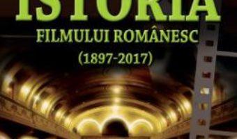 Cartea Istoria filmului romanesc (1897-2017) – Calin Caliman (download, pret, reducere)
