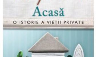 Cartea Acasa. O istorie a vietii private – Bill Bryson (download, pret, reducere)