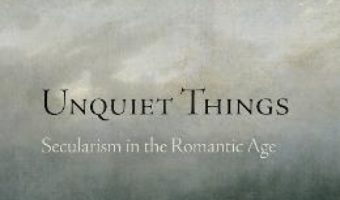 Cartea Unquiet Things : Secularism in the Romantic Age – Colin Jager (download, pret, reducere)