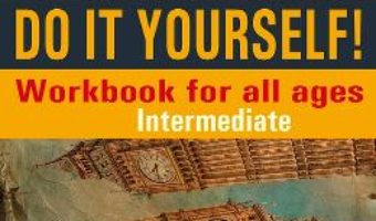 Cartea Do It Yourself! Workbook for all ages. Intermediate – Steluta Istratescu (download, pret, reducere)