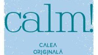 Cartea Calm! Calea originala spre o viata mai buna – Sandy C. Newb (download, pret, reducere)