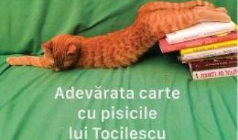 Cartea Adevarata carte cu pisicile lui Tocilescu – Alex Tocilescu (download, pret, reducere)