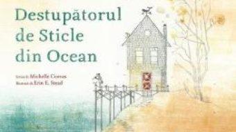 Cartea Destupatorul de sticle din ocean – Michelle Cuevas, Erin E. Stead (download, pret, reducere)