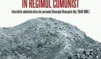Cartea Munca fortata in Romania in regimul comunist – Nicoleta Ionescu-Gura (download, pret, reducere)
