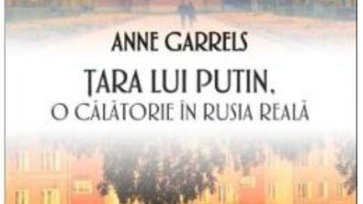Cartea Tara lui Putin – Anne Garrels (download, pret, reducere)