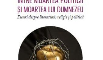 Cartea Intre moartea politicii si moartea lui Dumnezeu – Sandu Frunza (download, pret, reducere)