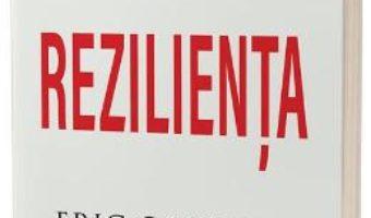 Cartea Rezilienta – Eric Greitens (download, pret, reducere)