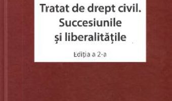 Cartea Tratat de drept civil. Succesiunile si liberalitatile Ed.2 – Dan Chirica (download, pret, reducere)