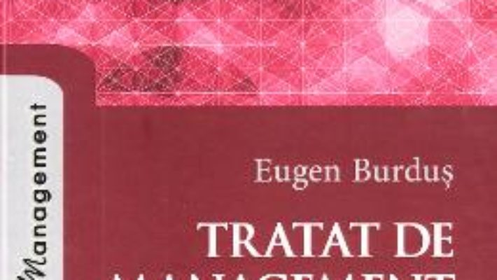 Cartea Tratat de management Ed. 3 – Eugen Burdus (download, pret, reducere)