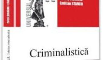 Cartea Criminalistica. Tehnica criminalistica – Petrut Ciobanu (download, pret, reducere)