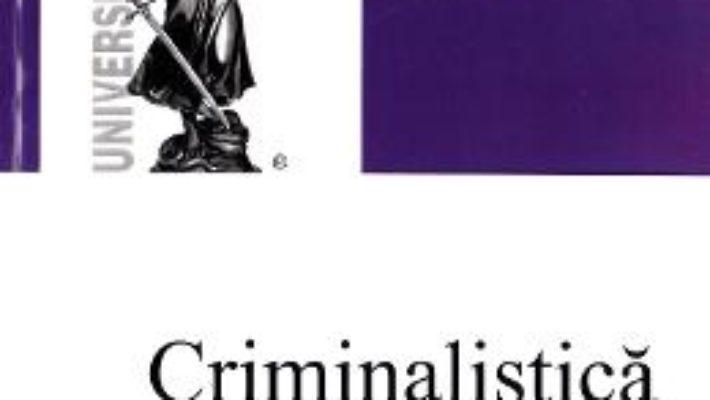 Cartea Criminalistica. Tactica criminalistica – Petrut Ciobanu (download, pret, reducere)