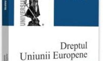 Cartea Dreptul Uniunii Europene. Politicile Uniunii Europene – Nicoleta Diaconu (download, pret, reducere)