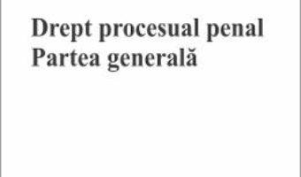 Cartea Drept procesual penal. Partea generala – Flaviu Ciopec (download, pret, reducere)