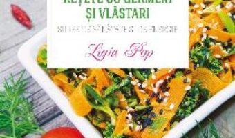 Cartea Retete cu germeni si vlastari. Surse de sanatate si energie – Ligia Pop (download, pret, reducere)