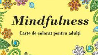 Cartea Mindfulness – Carte de colorat pentru adulti (download, pret, reducere)
