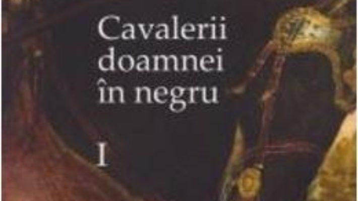 Cartea Cavalerii doamnei in negru Vol. 1 – Ruxandra Ivancescu (download, pret, reducere)