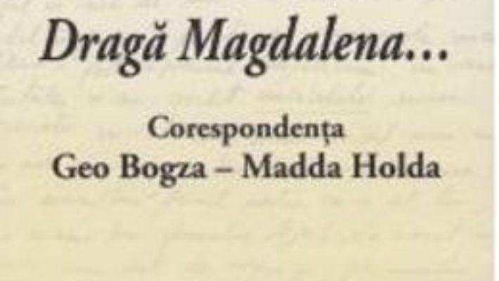 Cartea Draga Magdalena… Corespondenta Geo Bogza – Madda Holda (download, pret, reducere)
