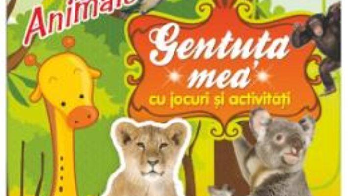 Cartea Gentuta mea cu jocuri si activitati. Animale (download, pret, reducere)