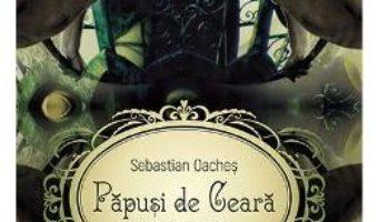 Cartea Papusi de ceara – Sebastian Oaches (download, pret, reducere)