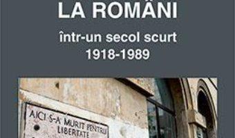 Cartea Revolutie si tranzitie la romani intr-un secol scurt 1918-1989 – Constantin Hlihor (download, pret, reducere)