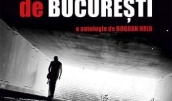 Cartea Noir de Bucuresti. O antologie de Bogdan Hrib (download, pret, reducere)