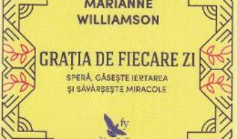 Cartea Gratia de fiecare zi (ed. revizuita) – Marianne Williamson (download, pret, reducere)