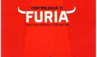 Cartea Controleaza-ti furia – Alain J. Marillac (download, pret, reducere)
