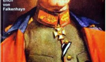 Cartea Campania Armatei a IX-a impotriva romanilor si rusilor 1916-1917 – Erich von Falkenhayn (download, pret, reducere)